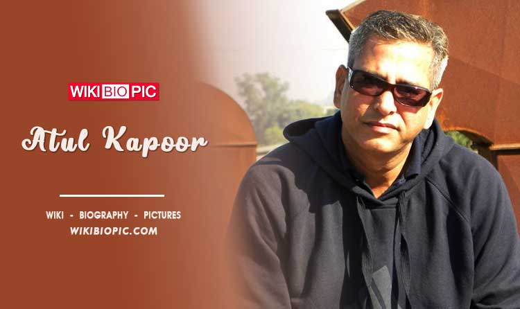 Atul Kapoor wiki biography