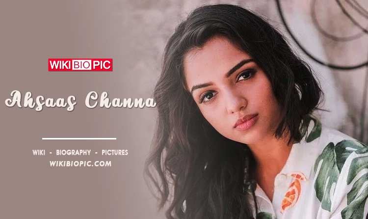Ahsaas Channa wiki biography
